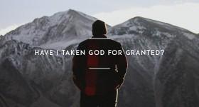 Have-I-taken-God-for-granted1