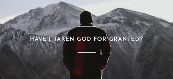 Have-I-taken-God-for-granted1